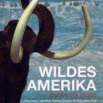 Miles Barton u. a. - Wildes Amerika. Zeugen der Eiszeit