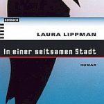 Laura Lippman - In einer seltsamen Stadt