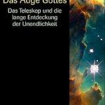 Richard Panek - Das Auge Gottes. Das Teleskop und die lange Entdeckung der Unendlichkeit