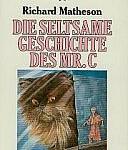 Richard Matheson - Die seltsame Geschichte des Mr. C