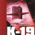 Peter Huchthausen - K-19 und die Geschichte der russischen Atom-U-Boote