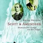 Roland Huntford - Scott & Amundsen. Dramatischer Kampf um den Südpol