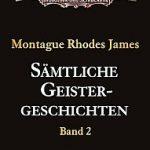 Montague Rhodes James - Sämtliche Geistergeschichten (Band 2)