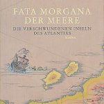Donald S. Johnson - Fata Morgana der Meere. Die verschwundenen Inseln des Atlantiks
